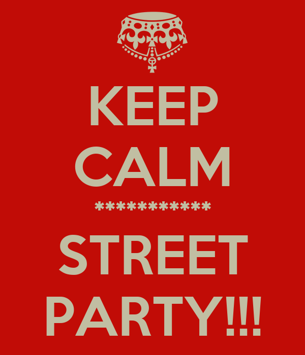 KEEP CALM *********** STREET PARTY!!!
