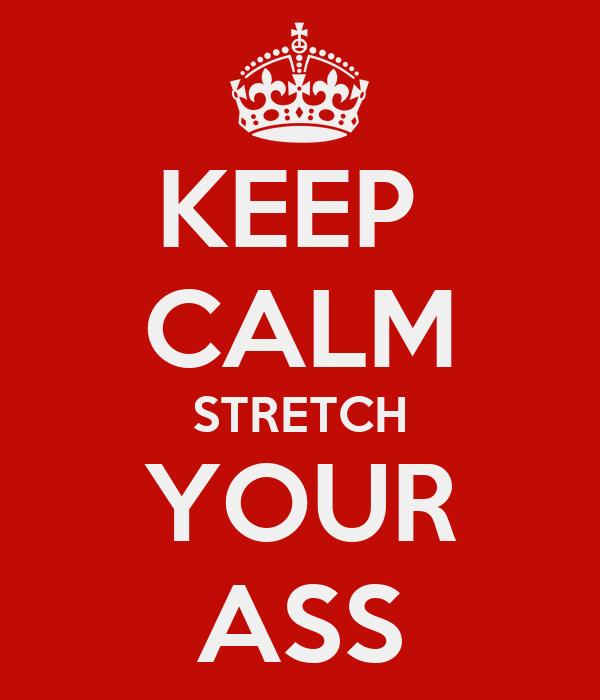 KEEP  CALM STRETCH YOUR ASS