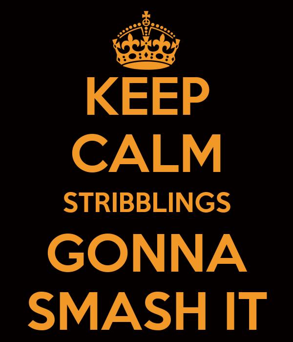KEEP CALM STRIBBLINGS GONNA SMASH IT