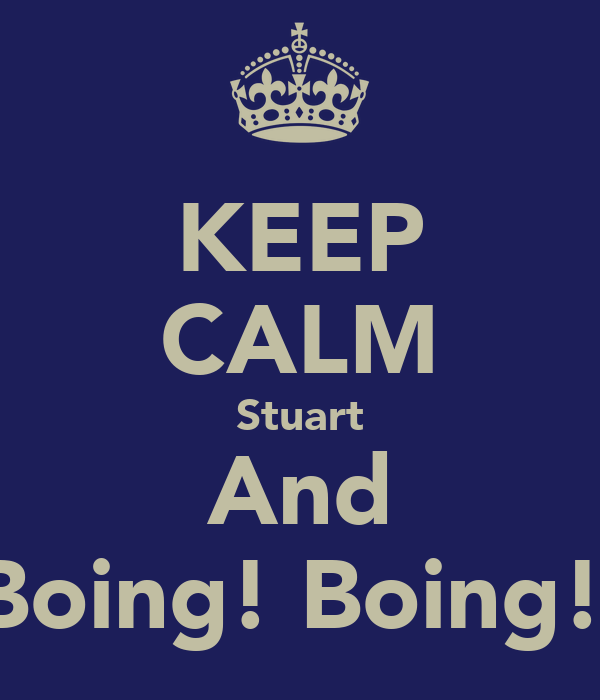 KEEP CALM Stuart And Boing! Boing!