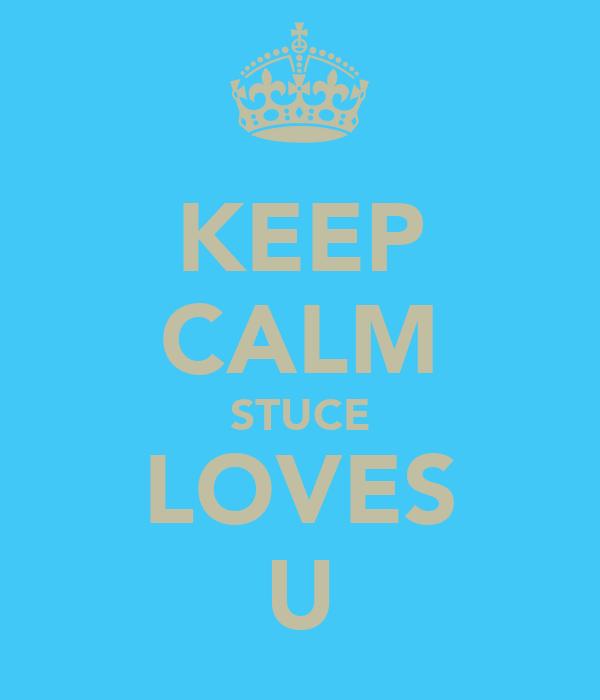 KEEP CALM STUCE LOVES U