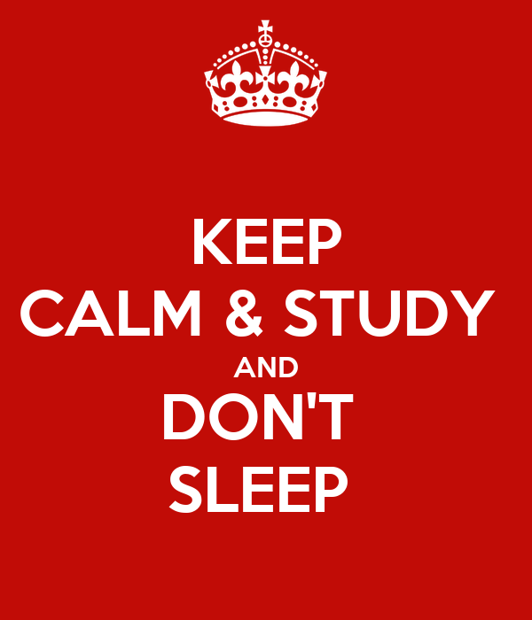 KEEP CALM & STUDY  AND DON'T  SLEEP