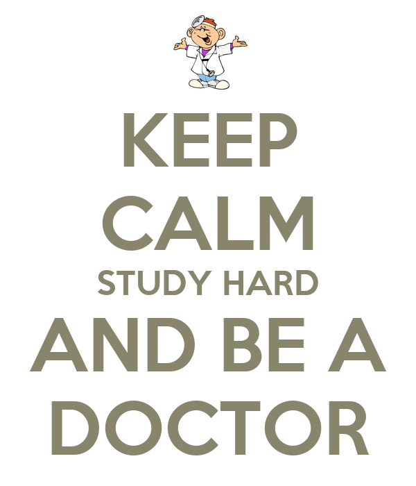 KEEP CALM STUDY HARD AND BE A DOCTOR