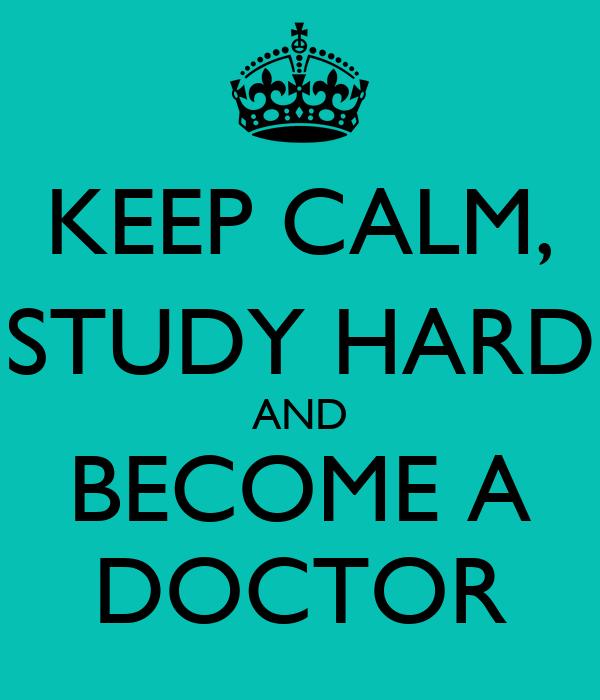 KEEP CALM, STUDY HARD AND BECOME A DOCTOR