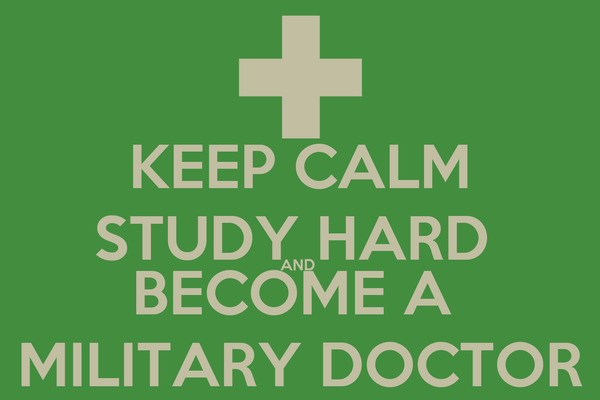 KEEP CALM STUDY HARD  AND  BECOME A  MILITARY DOCTOR