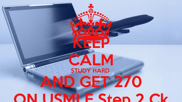 KEEP CALM STUDY HARD AND GET 270 ON USMLE Step 2 Ck Poster | Ahmad