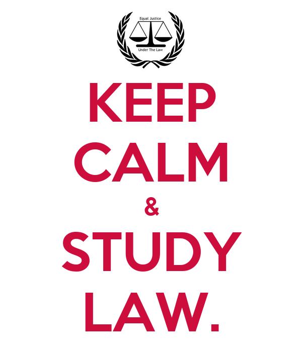 KEEP CALM & STUDY LAW.