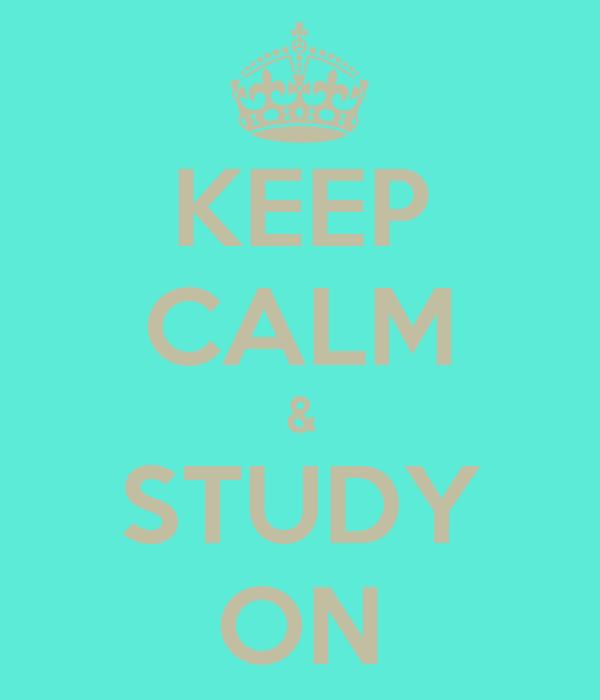 KEEP CALM & STUDY ON
