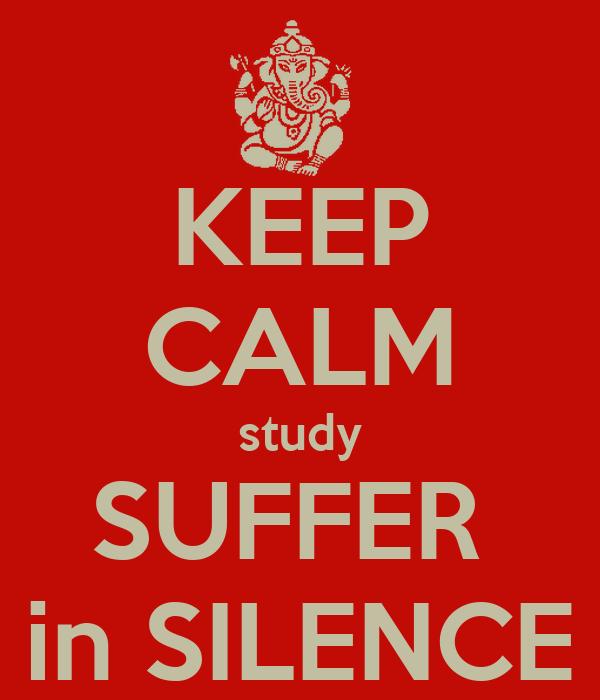 KEEP CALM study SUFFER  in SILENCE