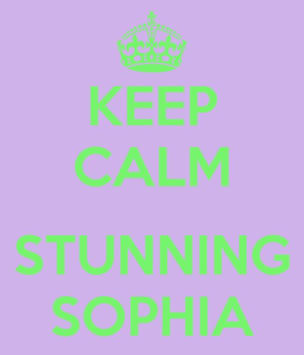 KEEP CALM  STUNNING SOPHIA