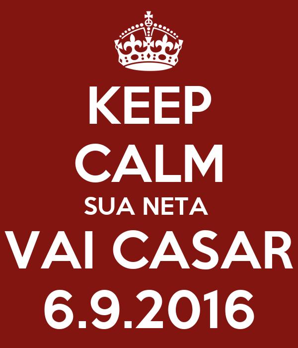 KEEP CALM SUA NETA  VAI CASAR 6.9.2016