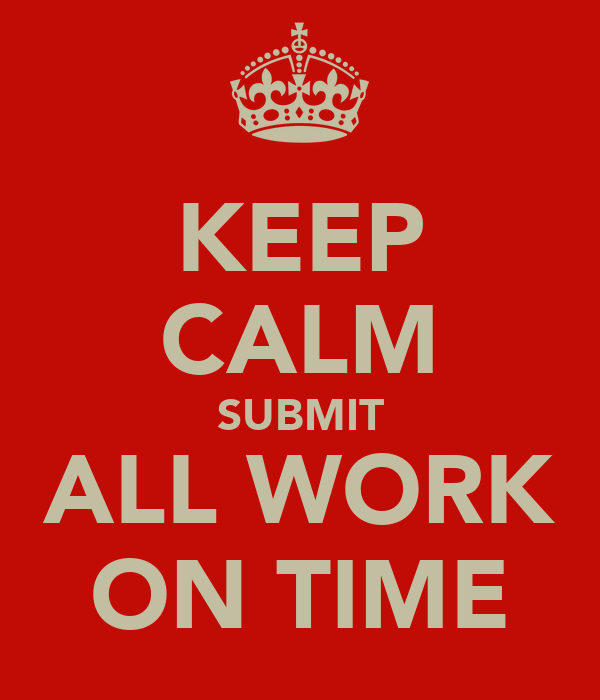 KEEP CALM SUBMIT ALL WORK ON TIME