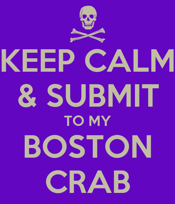 KEEP CALM & SUBMIT TO MY BOSTON CRAB