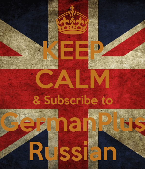 KEEP CALM & Subscribe to GermanPlus Russian