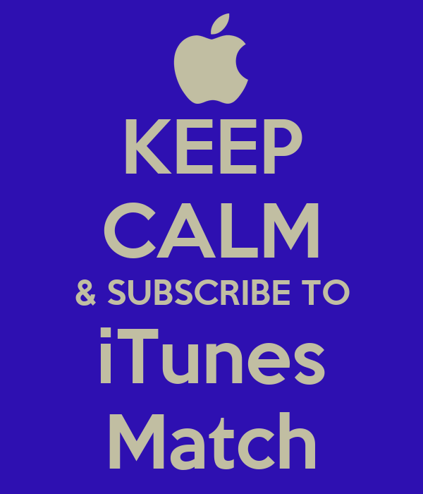 KEEP CALM & SUBSCRIBE TO iTunes Match