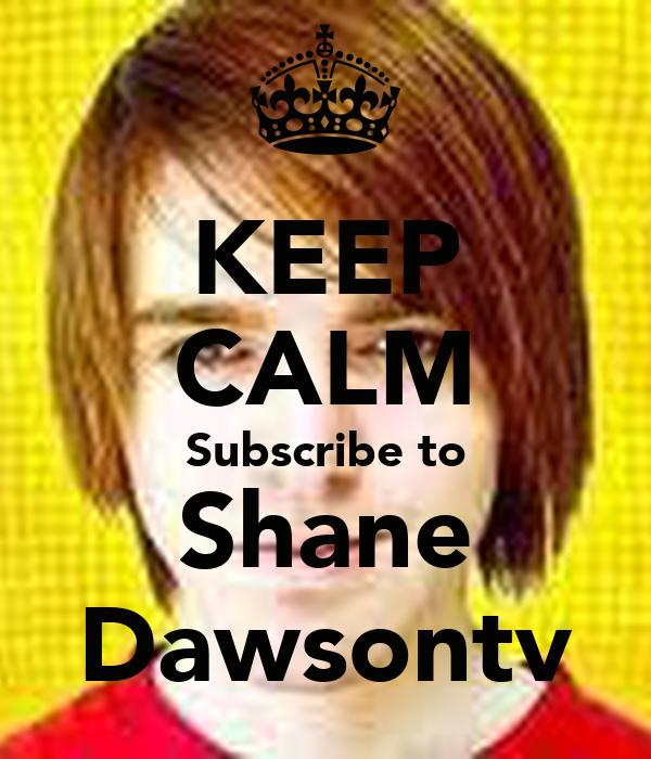 KEEP CALM Subscribe to Shane Dawsontv
