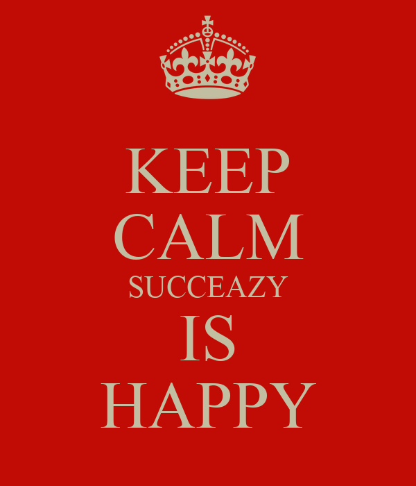 KEEP CALM SUCCEAZY IS HAPPY
