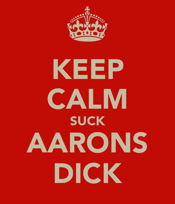 KEEP CALM SUCK AARONS DICK