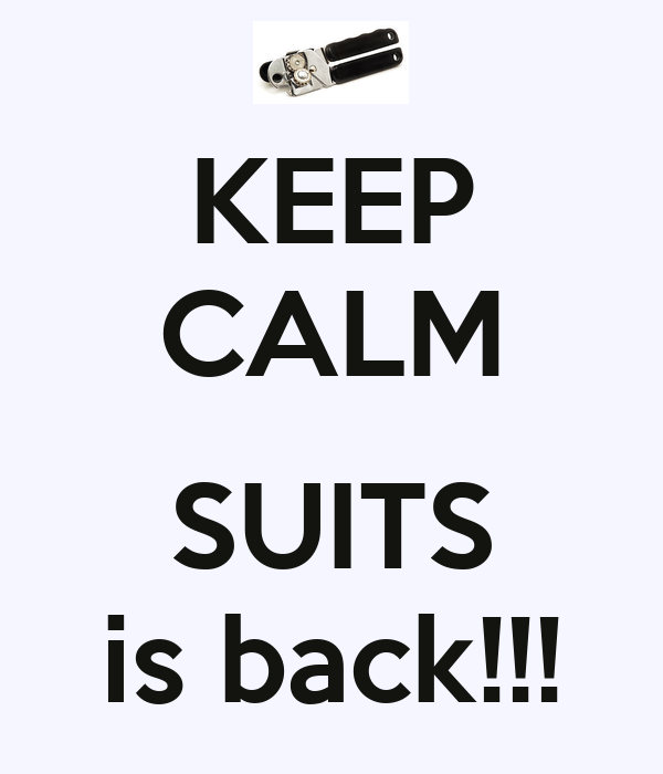 KEEP CALM  SUITS is back!!!