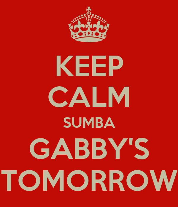 KEEP CALM SUMBA GABBY'S TOMORROW