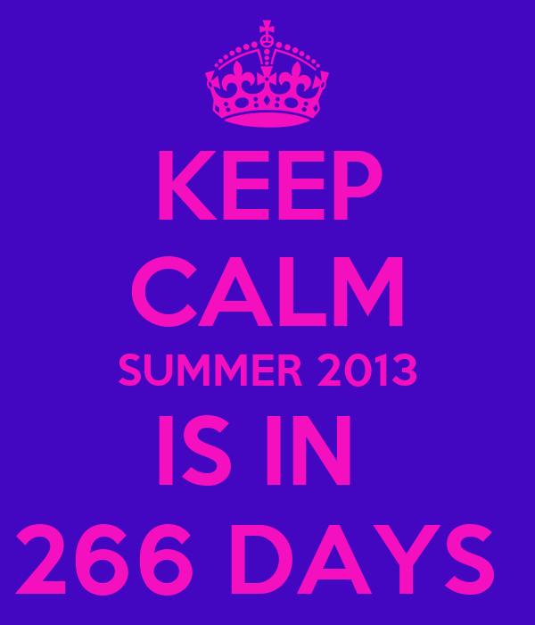 KEEP CALM SUMMER 2013 IS IN  266 DAYS