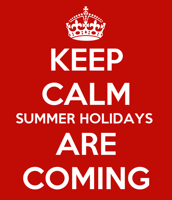 KEEP CALM SUMMER HOLIDAYS  ARE COMING