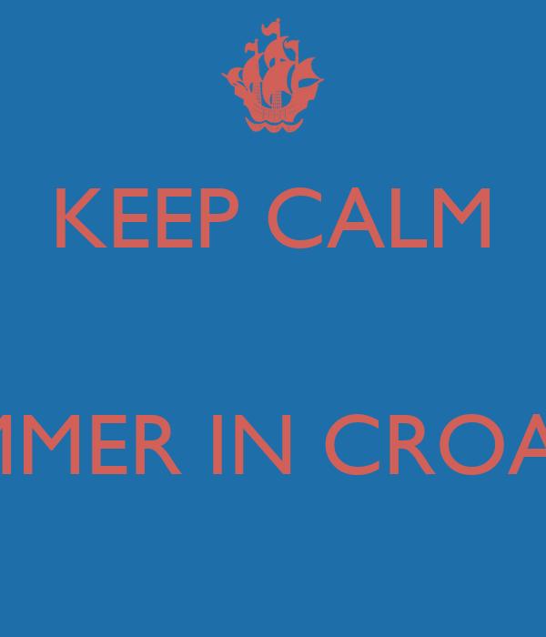 KEEP CALM   SUMMER IN CROATIA