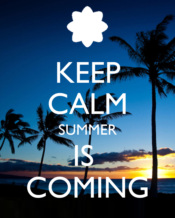 KEEP CALM SUMMER IS COMING Poster  Dan  Keep Calm-o-Matic