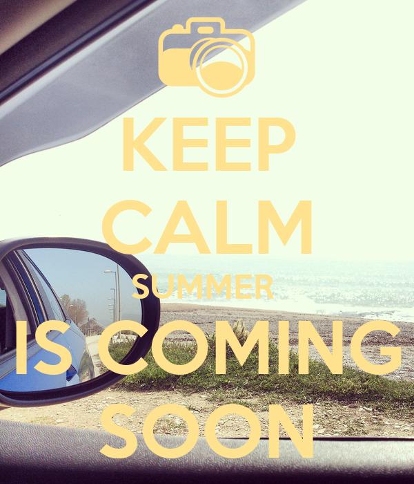 KEEP CALM SUMMER  IS COMING SOON