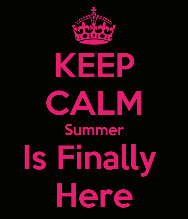 KEEP CALM Summer Is Finally  Here
