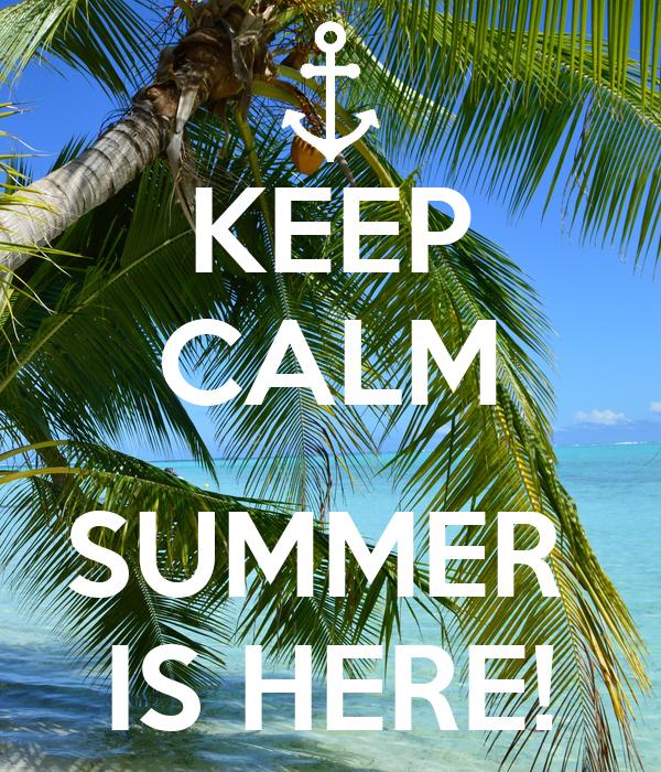 KEEP CALM  SUMMER  IS HERE!