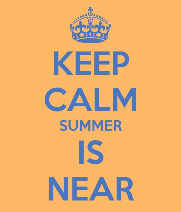 KEEP CALM SUMMER IS NEAR