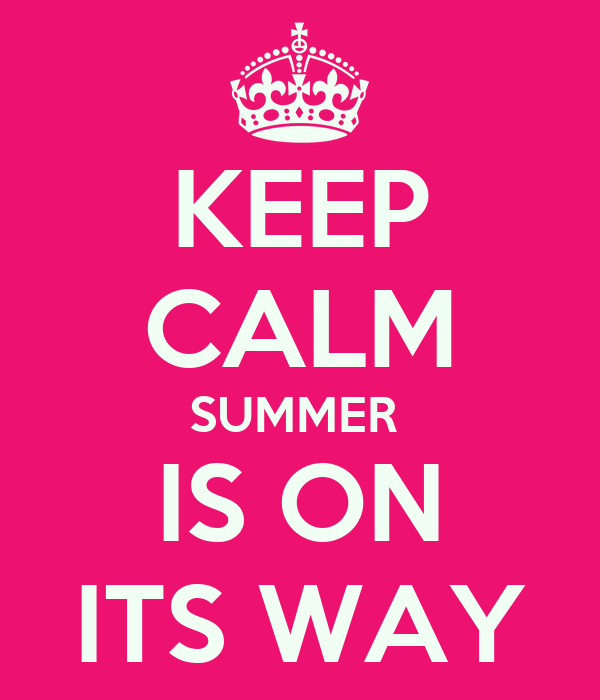 KEEP CALM SUMMER  IS ON ITS WAY