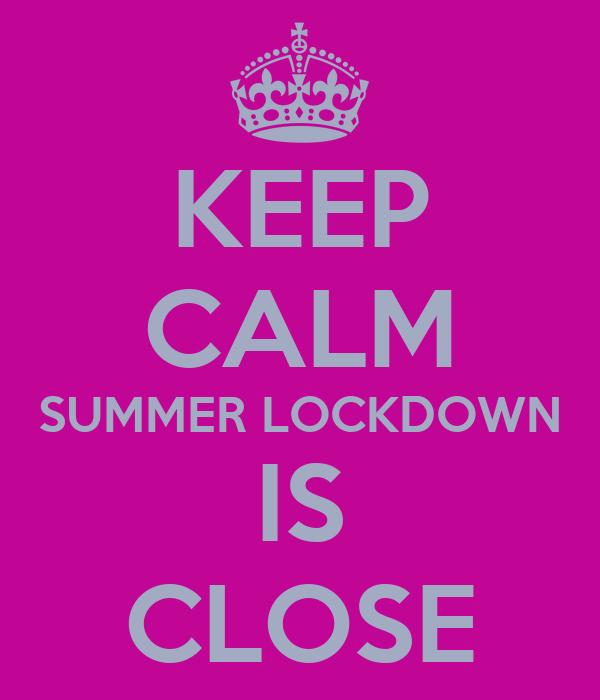 KEEP CALM SUMMER LOCKDOWN IS CLOSE