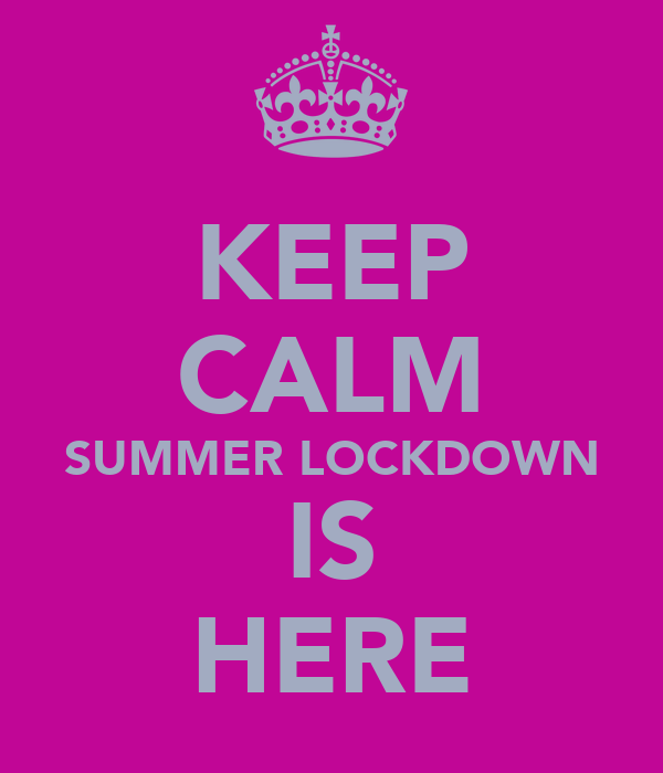 KEEP CALM SUMMER LOCKDOWN IS HERE