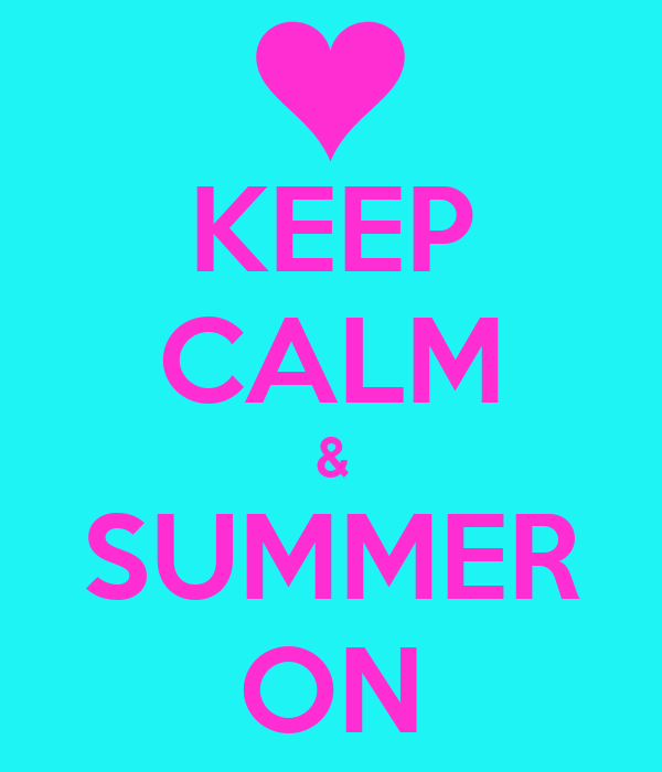KEEP CALM & SUMMER ON