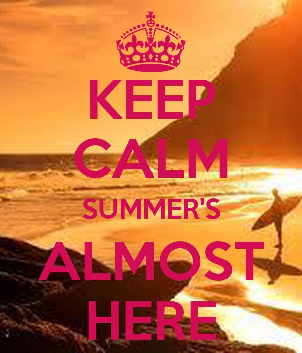 KEEP CALM SUMMER'S ALMOST HERE