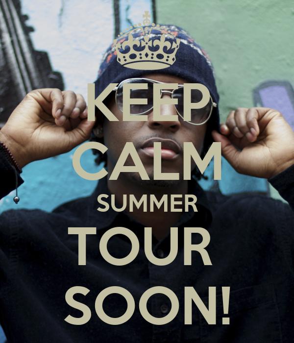 KEEP CALM SUMMER TOUR  SOON!