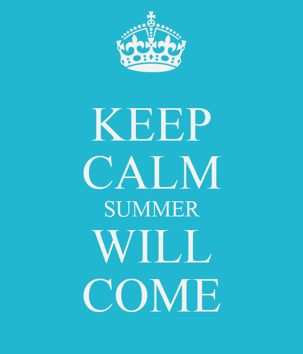 KEEP CALM SUMMER WILL COME