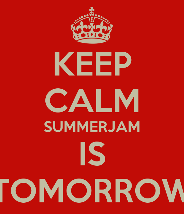 KEEP CALM SUMMERJAM IS TOMORROW