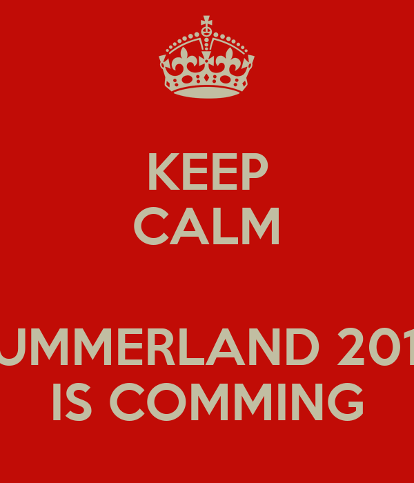 KEEP CALM  SUMMERLAND 2013 IS COMMING