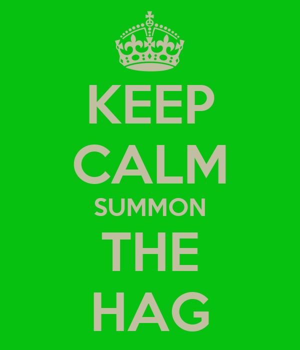 KEEP CALM SUMMON THE HAG