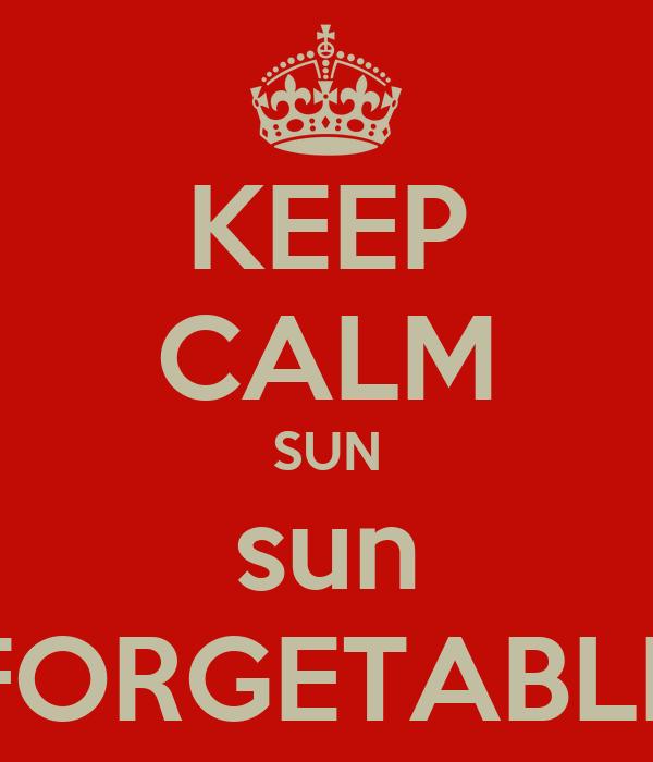 KEEP CALM SUN sun FORGETABLE