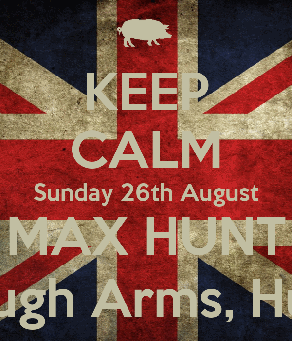 KEEP CALM Sunday 26th August MAX HUNT The Borough Arms, Hungerford