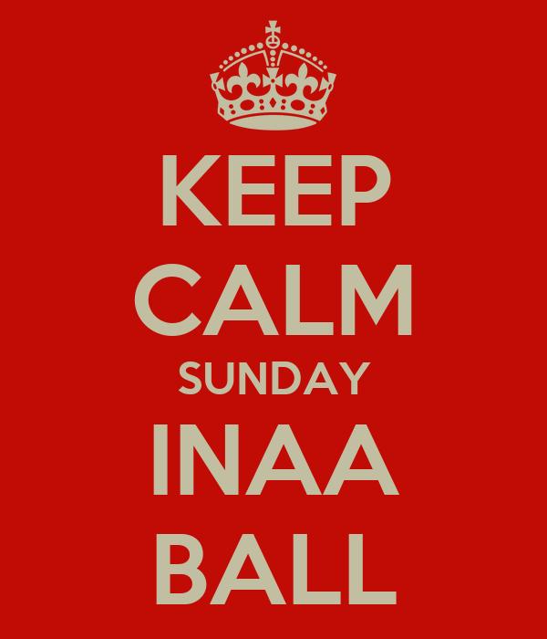 KEEP CALM SUNDAY INAA BALL