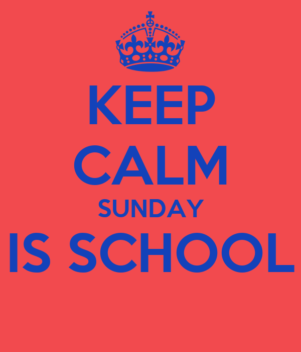 KEEP CALM SUNDAY IS SCHOOL