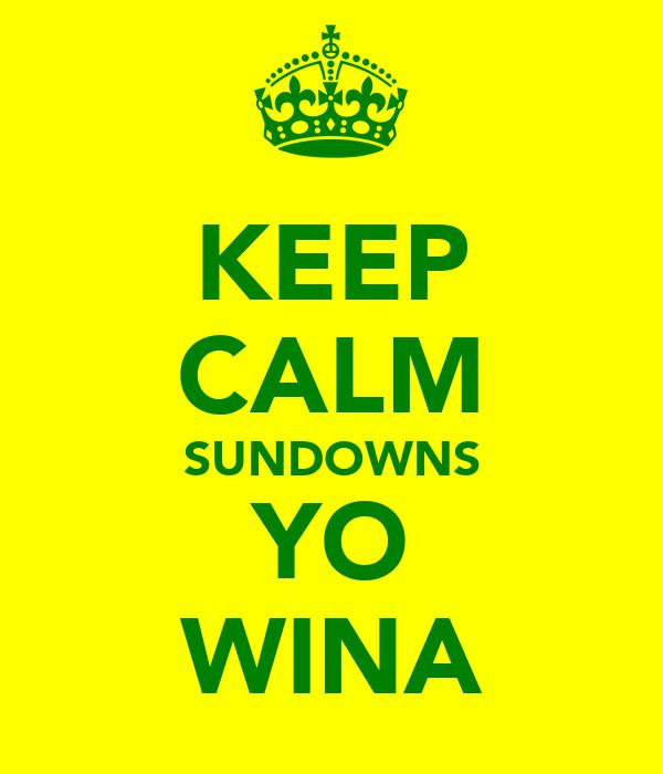 KEEP CALM SUNDOWNS YO WINA