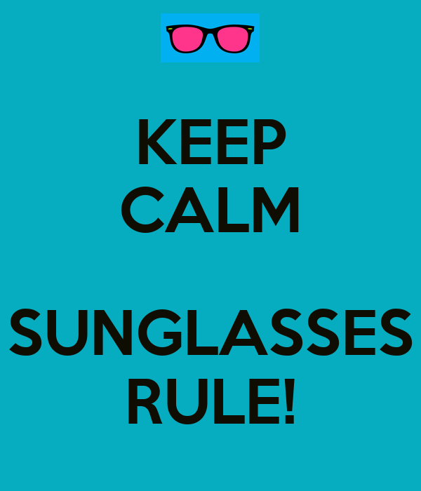 KEEP CALM  SUNGLASSES RULE!