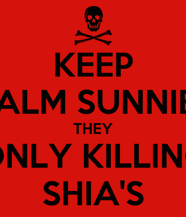 KEEP CALM SUNNIES THEY ONLY KILLING SHIA'S