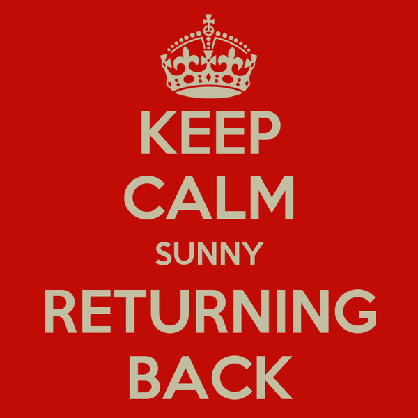 KEEP CALM SUNNY RETURNING BACK